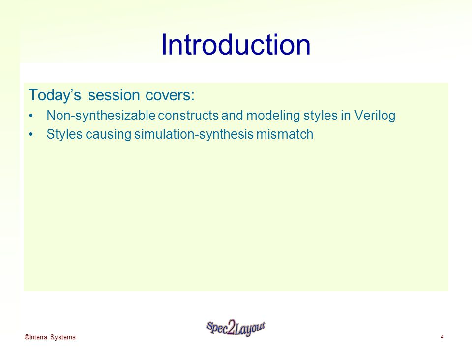 ©Interra Systems 4 Introduction Todays session covers: Non-synthesizable constructs and modeling styles in Verilog Styles causing simulation-synthesis