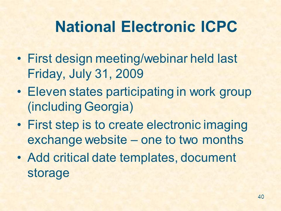 40 National Electronic ICPC First design meeting/webinar held last Friday, July 31, 2009 Eleven states participating in work group (including Georgia)