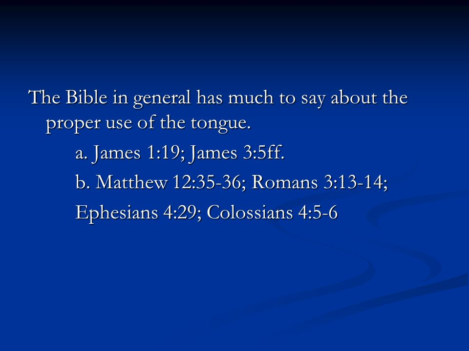 Proverbs mentions different kinds of tongues, such as: a.