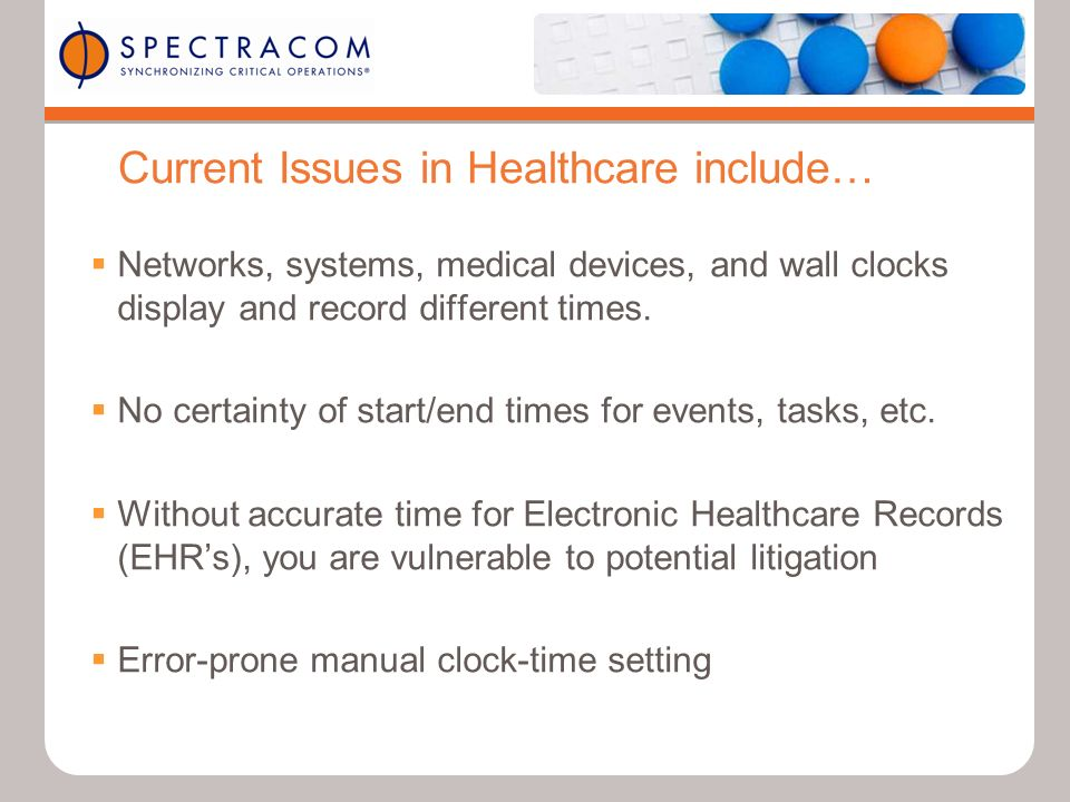 Current Issues in Healthcare include… Networks, systems, medical devices, and wall clocks display and record different times. No certainty of start/en