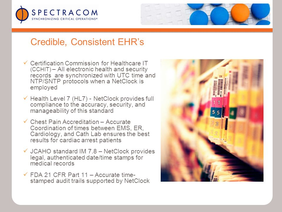Credible, Consistent EHRs Certification Commission for Healthcare IT (CCHIT) – All electronic health and security records are synchronized with UTC ti