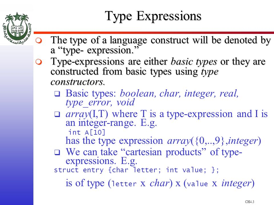 CH4.3 Type Expressions The type of a language construct will be denoted by a type- expression.