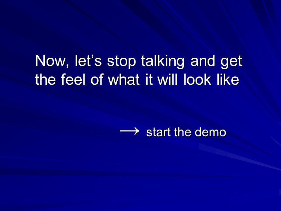 Now, lets stop talking and get the feel of what it will look like start the demo start the demo