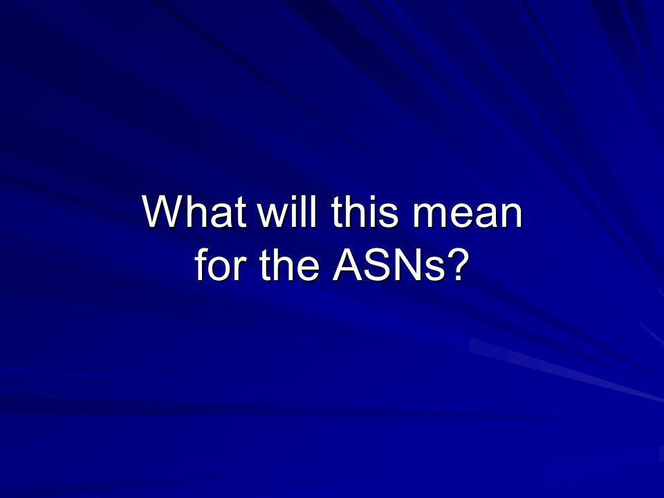 What will this mean for the ASNs?