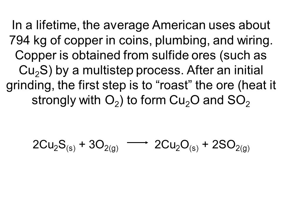 In a lifetime, the average American uses about 794 kg of copper in coins, plumbing, and wiring.
