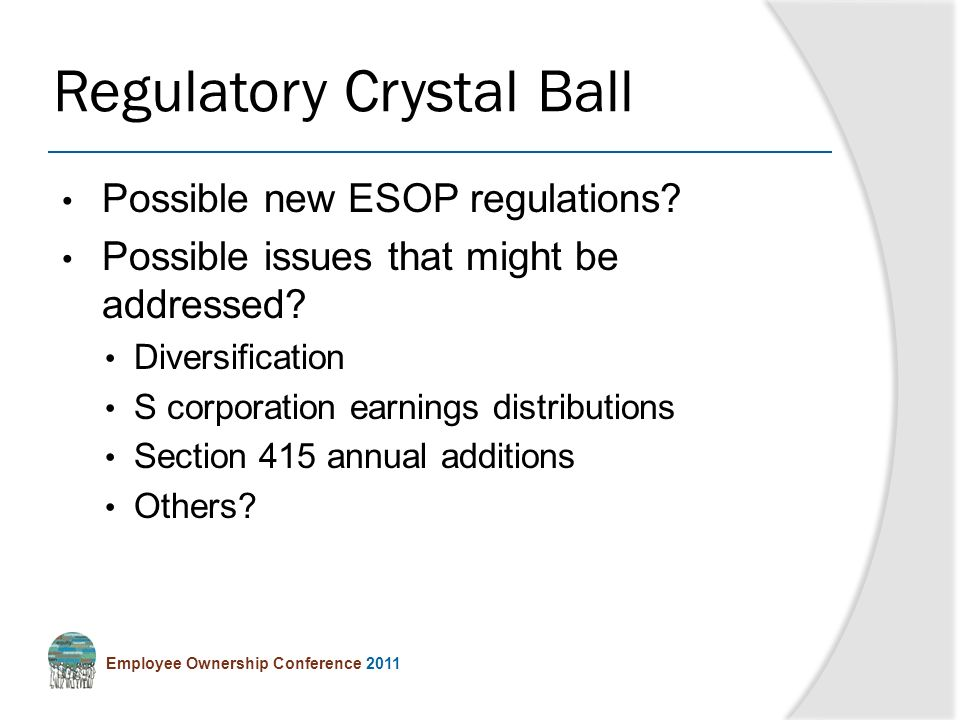 Employee Ownership Conference 2011 Possible new ESOP regulations.