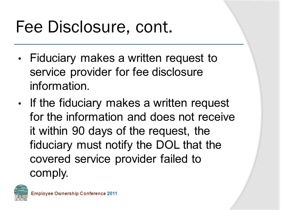 Employee Ownership Conference 2011 Fiduciary makes a written request to service provider for fee disclosure information.