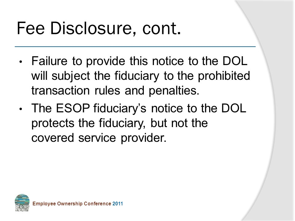 Employee Ownership Conference 2011 Failure to provide this notice to the DOL will subject the fiduciary to the prohibited transaction rules and penalties.
