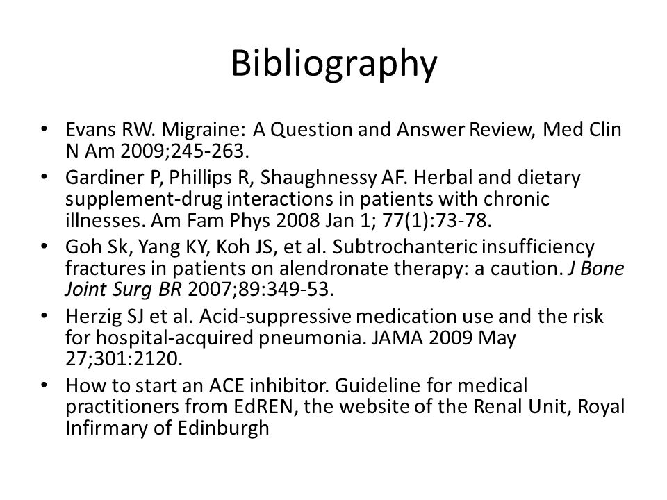 Bibliography Evans RW. Migraine: A Question and Answer Review, Med Clin N Am 2009;245-263. Gardiner P, Phillips R, Shaughnessy AF. Herbal and dietary