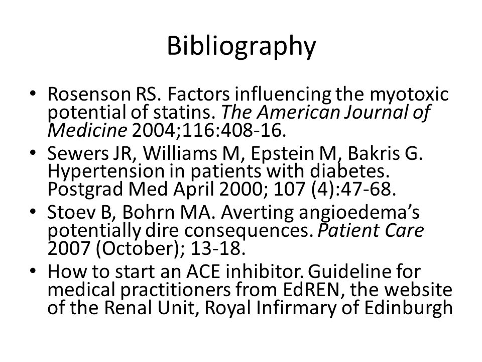 Bibliography Rosenson RS. Factors influencing the myotoxic potential of statins. The American Journal of Medicine 2004;116:408-16. Sewers JR, Williams