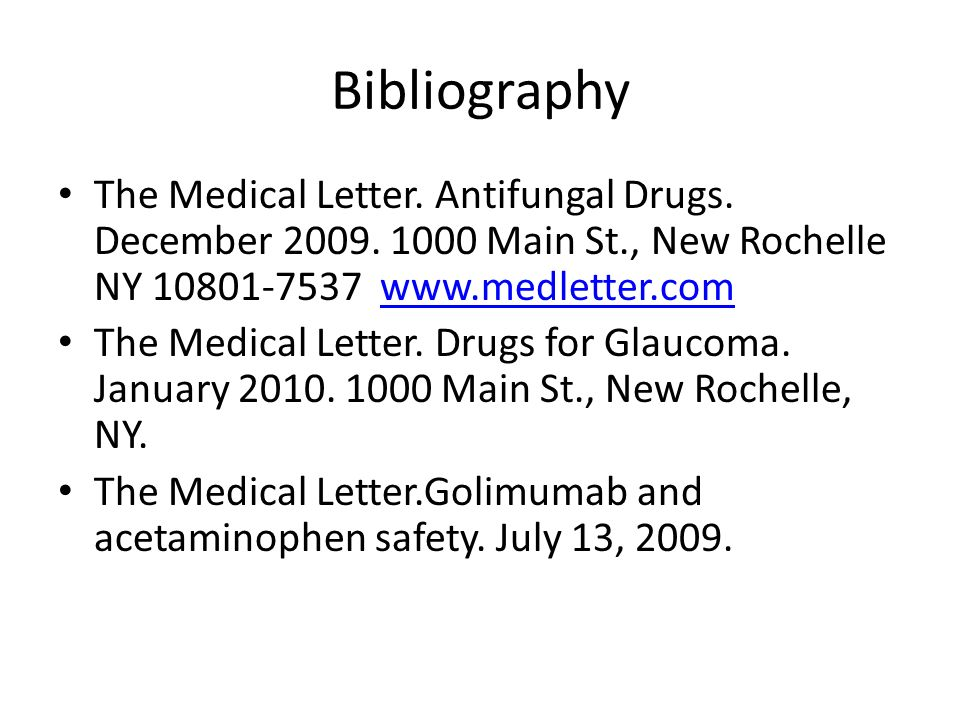 Bibliography The Medical Letter. Antifungal Drugs. December 2009. 1000 Main St., New Rochelle NY 10801-7537 www.medletter.comwww.medletter.com The Med
