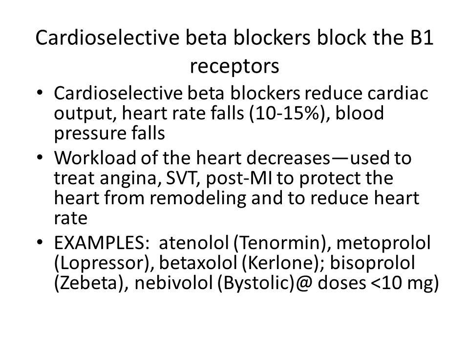 Cardioselective beta blockers block the B1 receptors Cardioselective beta blockers reduce cardiac output, heart rate falls (10-15%), blood pressure fa