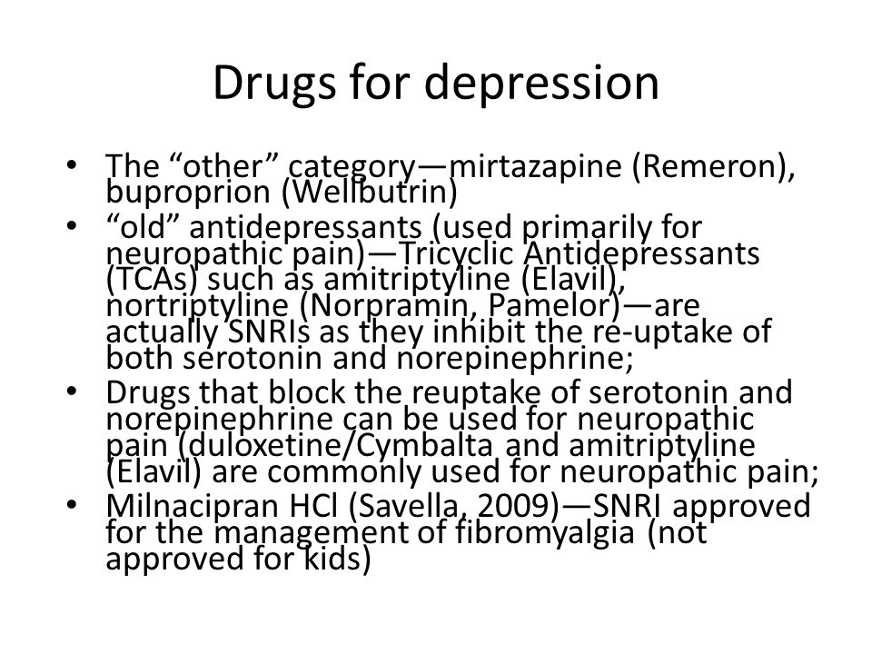 Drugs for depression The other categorymirtazapine (Remeron), buproprion (Wellbutrin) old antidepressants (used primarily for neuropathic pain)Tricycl