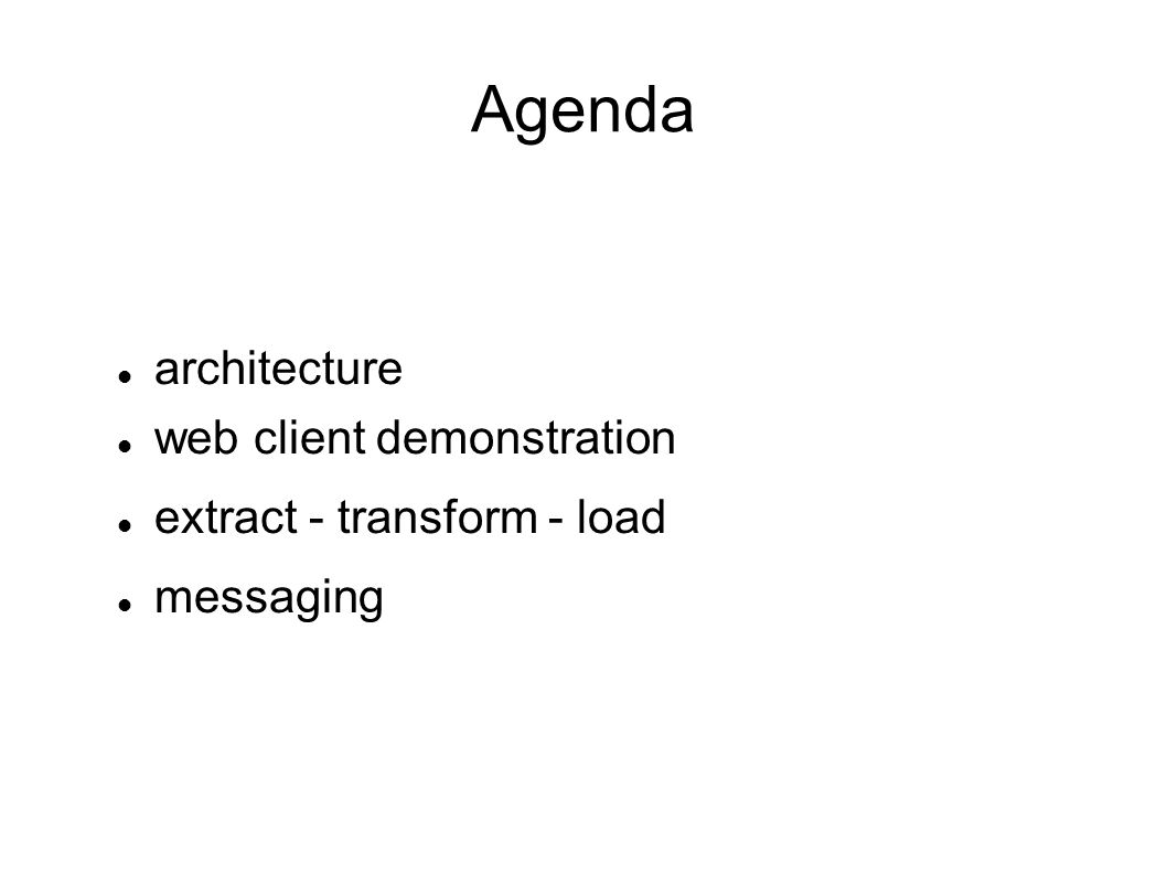 Agenda architecture web client demonstration extract - transform - load messaging
