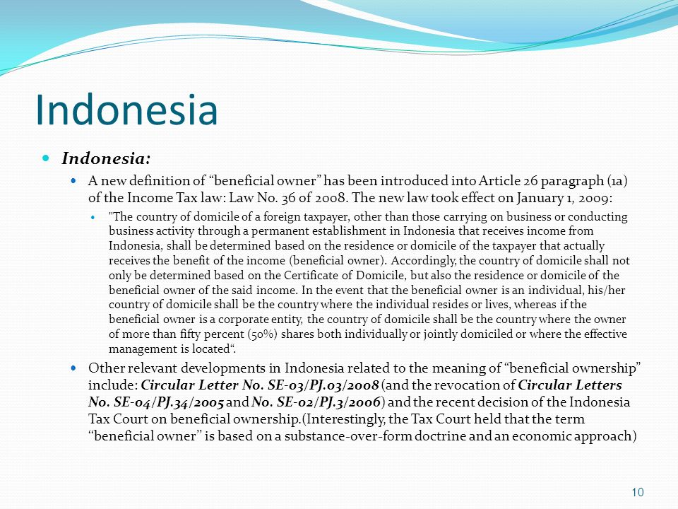 Indonesia Indonesia: A new definition of beneficial owner has been introduced into Article 26 paragraph (1a) of the Income Tax law: Law No.