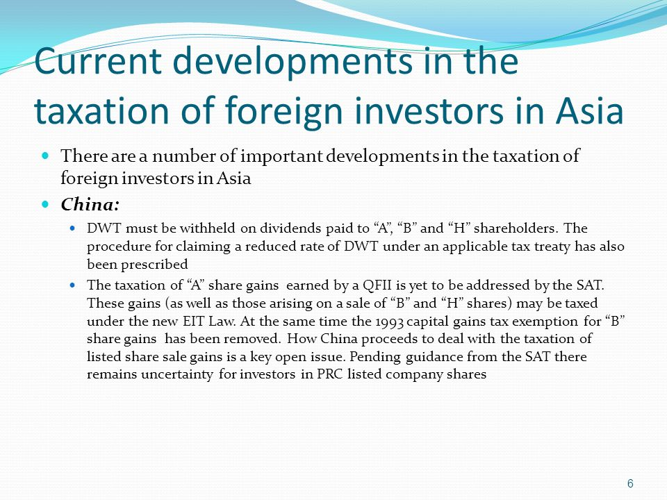 Current developments in the taxation of foreign investors in Asia There are a number of important developments in the taxation of foreign investors in Asia China: DWT must be withheld on dividends paid to A, B and H shareholders.