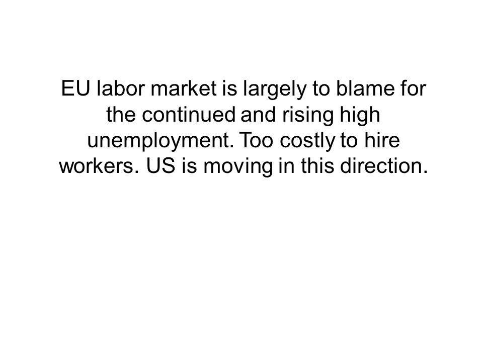 EU labor market is largely to blame for the continued and rising high unemployment.