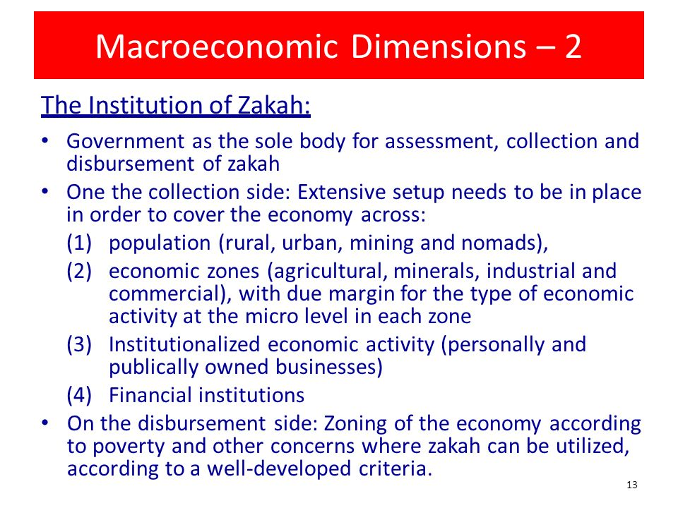 Macroeconomic Dimensions – 2 The Institution of Zakah: Government as the sole body for assessment, collection and disbursement of zakah One the collec