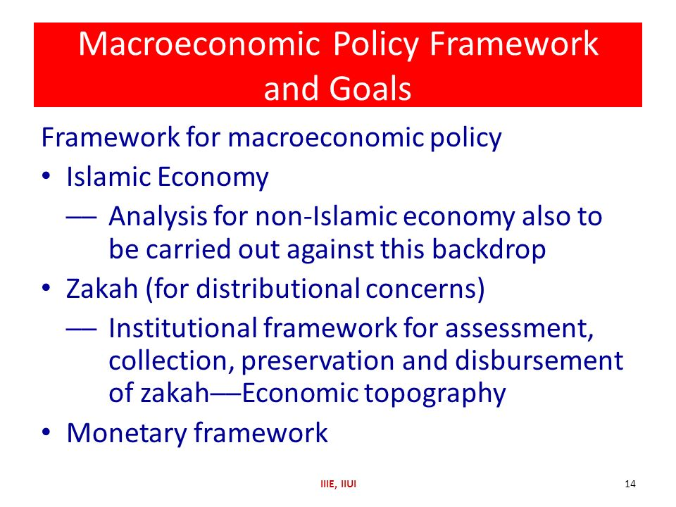 Macroeconomic Policy Framework and Goals Framework for macroeconomic policy Islamic Economy Analysis for non-Islamic economy also to be carried out ag