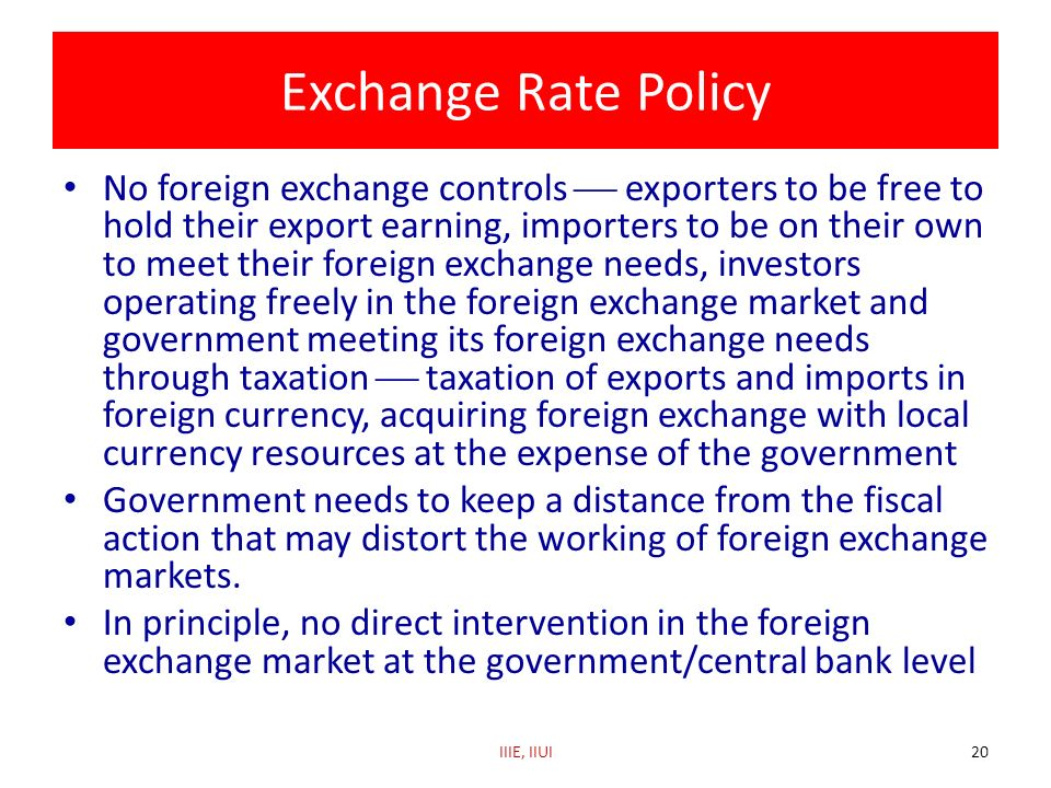 Exchange Rate Policy No foreign exchange controls exporters to be free to hold their export earning, importers to be on their own to meet their foreig