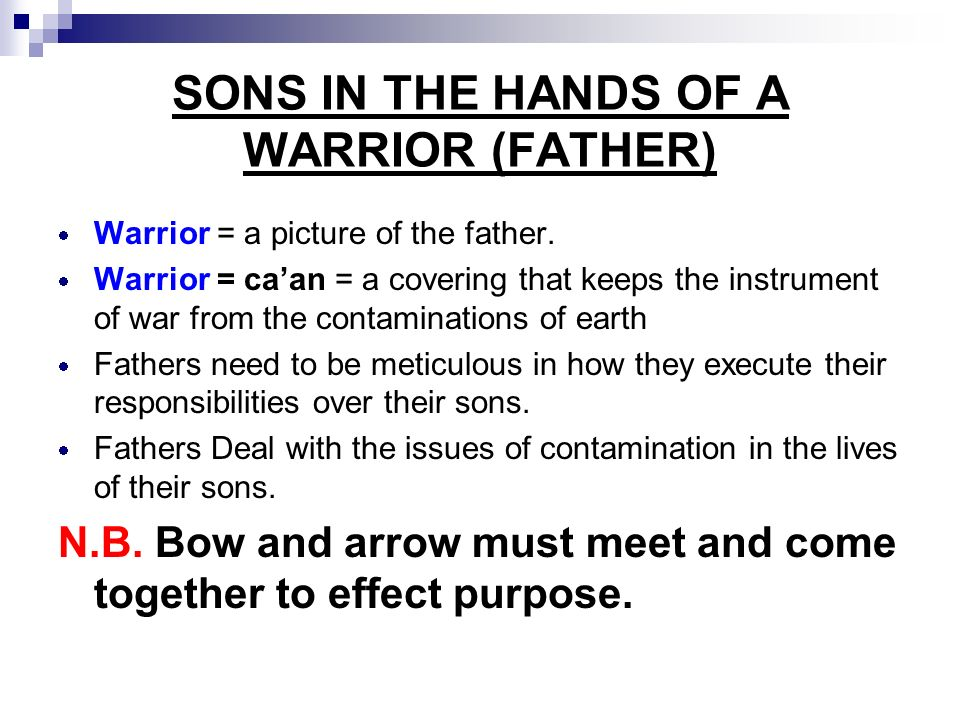 SONS IN THE HANDS OF A WARRIOR (FATHER) Warrior = a picture of the father.
