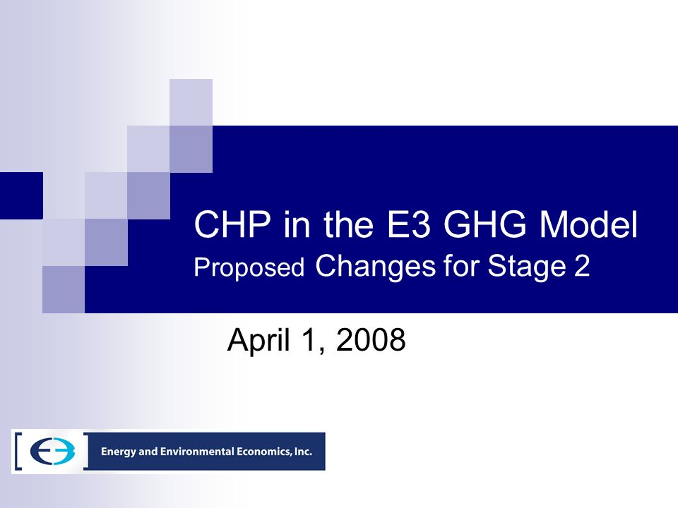 CHP in the E3 GHG Model Proposed Changes for Stage 2 April 1, 2008