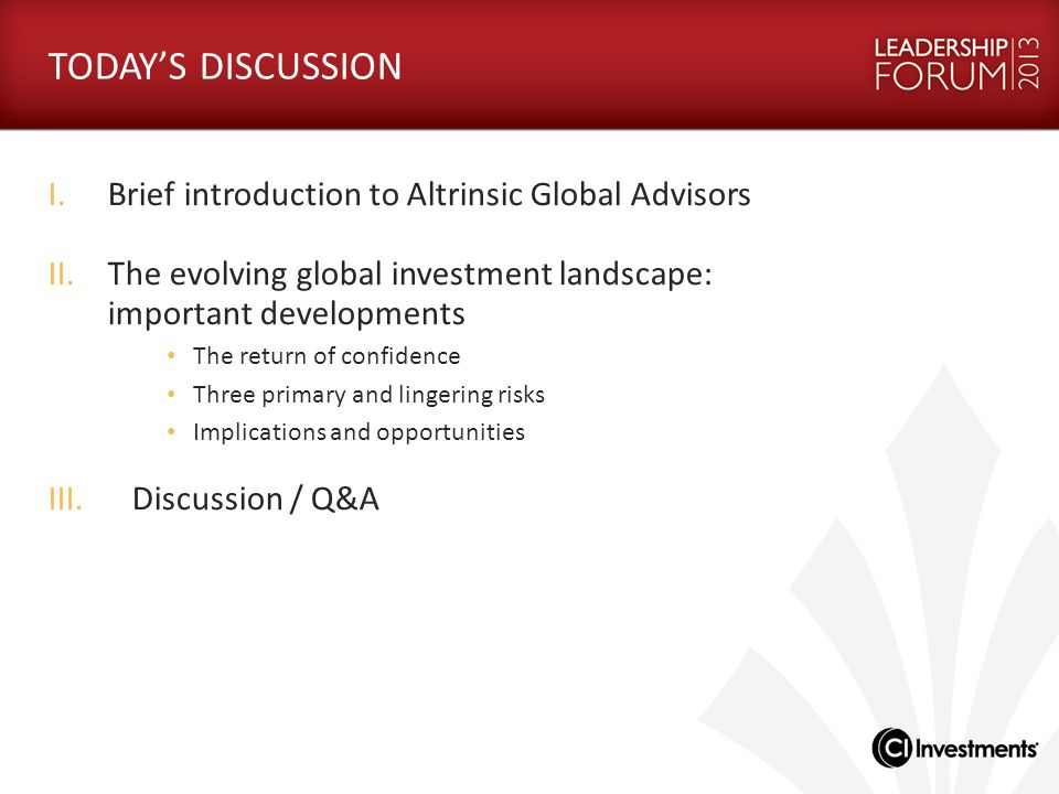 INTRODUCTION TO ALTRINSIC GLOBAL ADVISORS, LLC Global equity boutique with approximately CAD 13.9 billion in assets under management 1 with offices in Greenwich, London, Sydney and Toronto.