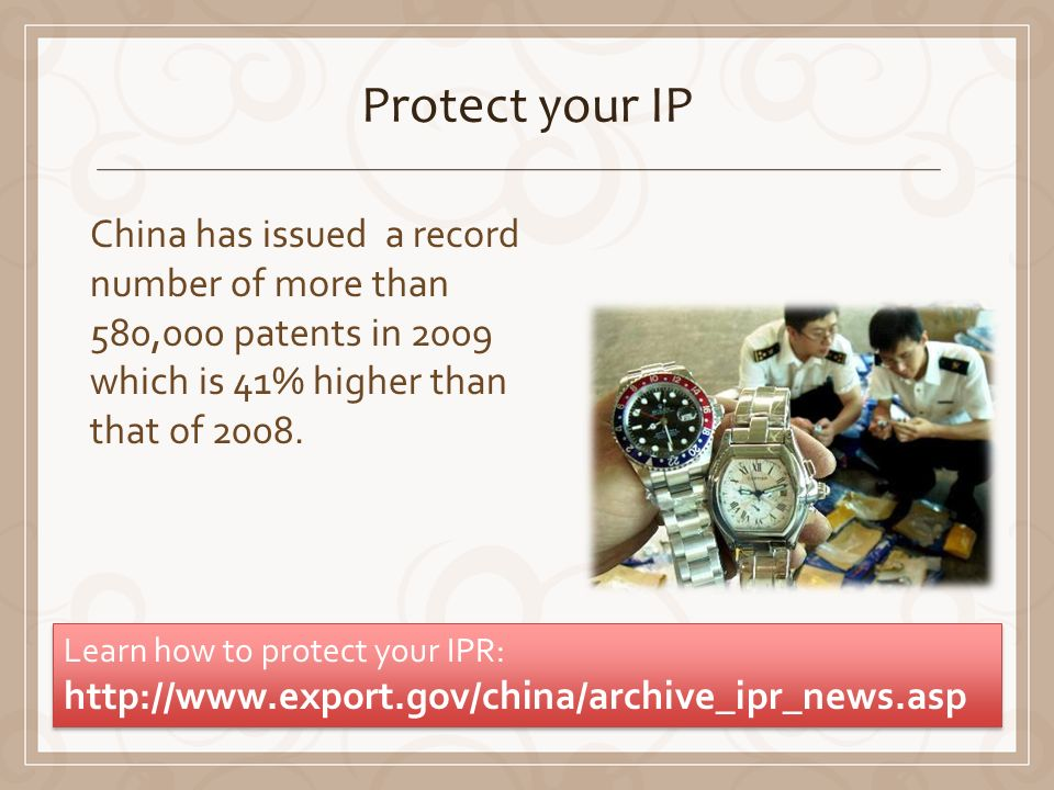 Protect your IP China has issued a record number of more than 580,000 patents in 2009 which is 41% higher than that of 2008.