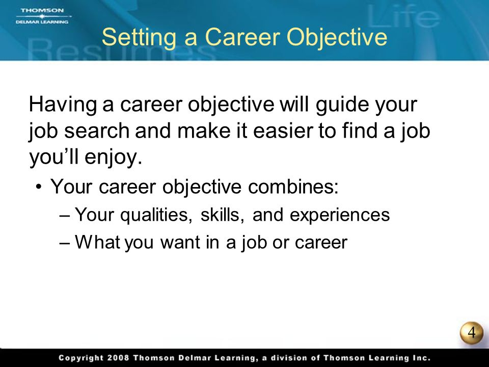 4 Setting a Career Objective Having a career objective will guide your job search and make it easier to find a job youll enjoy.