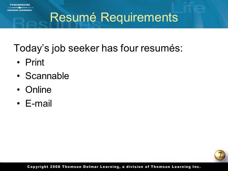7 Resumé Requirements Todays job seeker has four resumés: Print Scannable Online E-mail