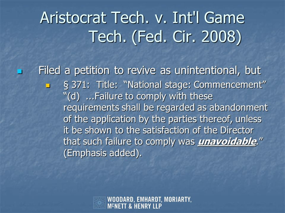 Aristocrat Tech. v. Int'l Game Tech.(Fed. Cir. 2008) Filed a petition to revive as unintentional, but Filed a petition to revive as unintentional, but