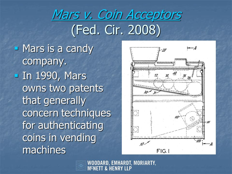 Mars v. Coin Acceptors Mars v. Coin Acceptors (Fed. Cir. 2008) Mars v. Coin Acceptors Mars is a candy company. Mars is a candy company. In 1990, Mars