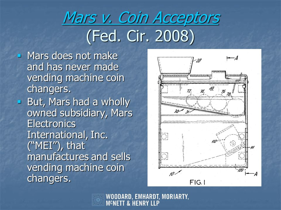 Mars v. Coin Acceptors Mars v. Coin Acceptors (Fed. Cir. 2008) Mars v. Coin Acceptors Mars does not make and has never made vending machine coin chang
