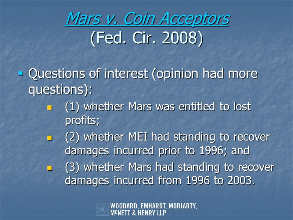 Mars v. Coin Acceptors Mars v. Coin Acceptors (Fed. Cir. 2008) Mars v. Coin Acceptors Questions of interest (opinion had more questions): Questions of