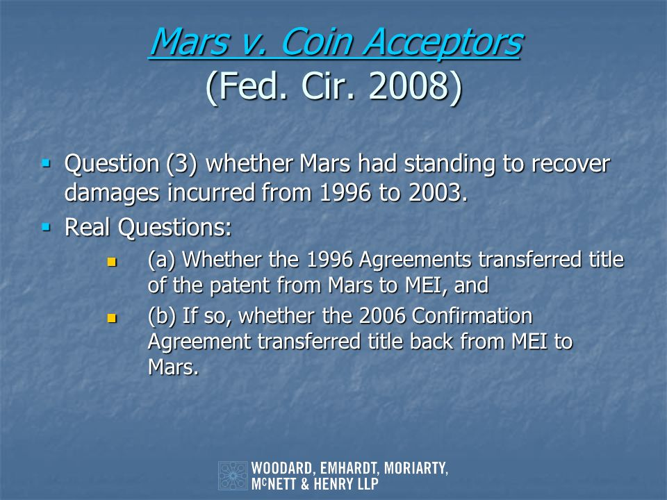 Mars v. Coin Acceptors Mars v. Coin Acceptors (Fed. Cir. 2008) Mars v. Coin Acceptors Question (3) whether Mars had standing to recover damages incurr