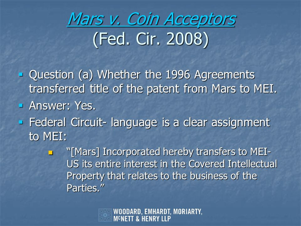 Mars v. Coin Acceptors Mars v. Coin Acceptors (Fed. Cir. 2008) Mars v. Coin Acceptors Question (a) Whether the 1996 Agreements transferred title of th