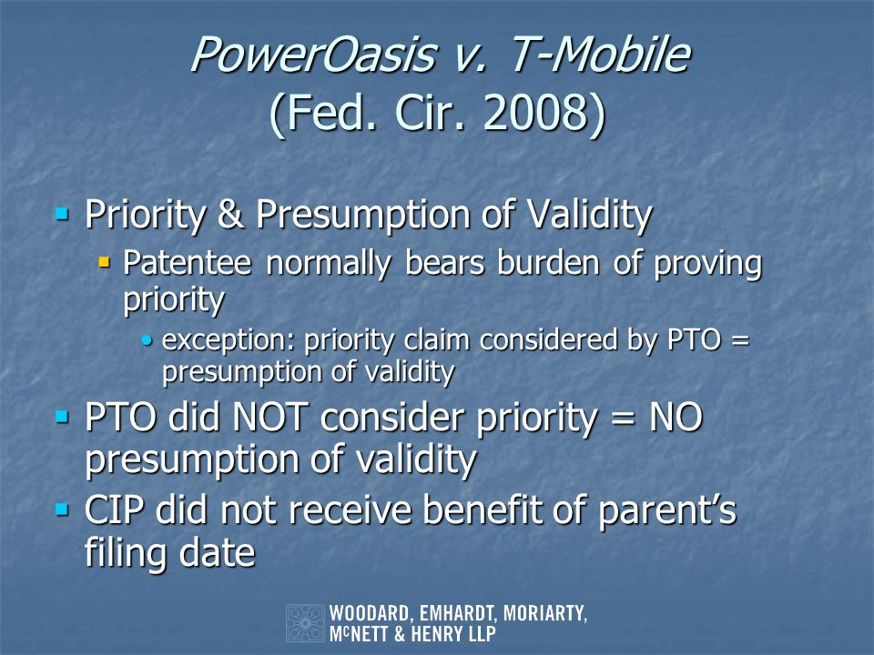 PowerOasis v. T-Mobile (Fed. Cir. 2008) Priority & Presumption of Validity Priority & Presumption of Validity Patentee normally bears burden of provin