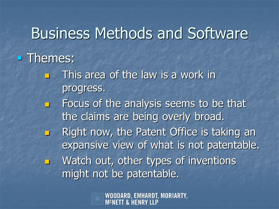 Business Methods and Software Themes: Themes: This area of the law is a work in progress. This area of the law is a work in progress. Focus of the ana
