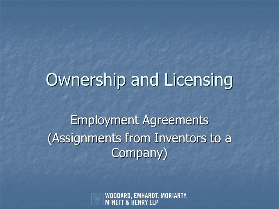 Ownership and Licensing Employment Agreements (Assignments from Inventors to a Company)
