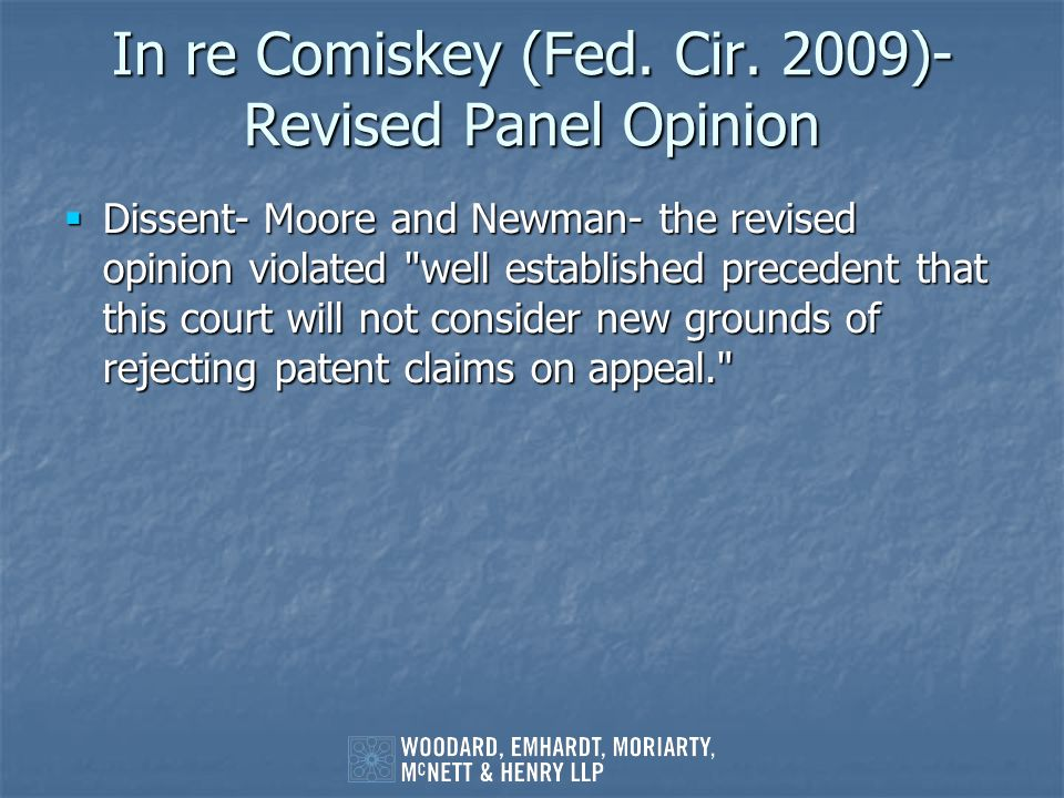 In re Comiskey (Fed. Cir. 2009)- Revised Panel Opinion Dissent- Moore and Newman- the revised opinion violated
