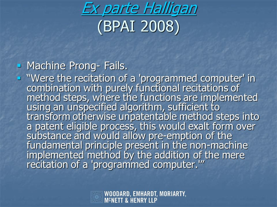 Ex parte Halligan Ex parte Halligan (BPAI 2008) Ex parte Halligan Machine Prong- Fails. Machine Prong- Fails. Were the recitation of a 'programmed com