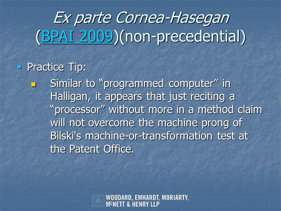 Ex parte Cornea-Hasegan (BPAI 2009)(non-precedential) BPAI 2009BPAI 2009 Practice Tip: Practice Tip: Similar to programmed computer in Halligan, it ap