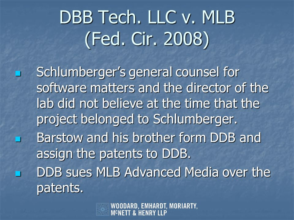 DBB Tech. LLC v. MLB (Fed. Cir. 2008) Schlumbergers general counsel for software matters and the director of the lab did not believe at the time that