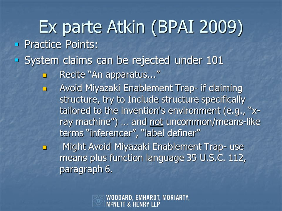 Ex parte Atkin (BPAI 2009) Practice Points: Practice Points: System claims can be rejected under 101 System claims can be rejected under 101 Recite An