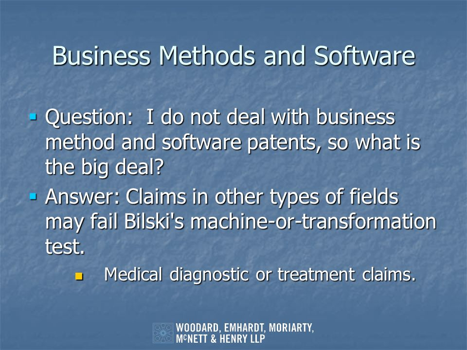 Business Methods and Software Question: I do not deal with business method and software patents, so what is the big deal? Question: I do not deal with
