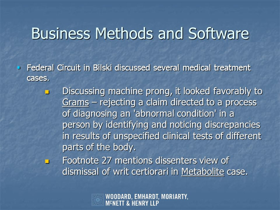 Business Methods and Software Federal Circuit in Bilski discussed several medical treatment cases. Federal Circuit in Bilski discussed several medical