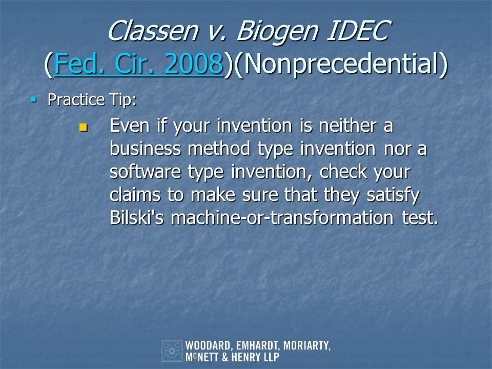 Classen v. Biogen IDEC (Fed. Cir. 2008)(Nonprecedential) Fed. Cir. 2008Fed. Cir. 2008 Practice Tip: Practice Tip: Even if your invention is neither a