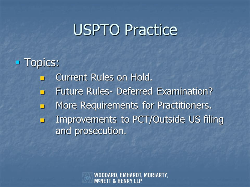 USPTO Practice Topics: Topics: Current Rules on Hold. Current Rules on Hold. Future Rules- Deferred Examination? Future Rules- Deferred Examination? M