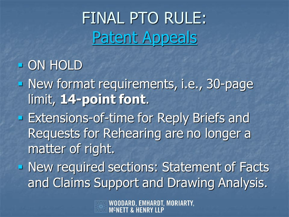 FINAL PTO RULE: Patent Appeals Patent Appeals Patent Appeals ON HOLD ON HOLD New format requirements, i.e., 30-page limit, 14-point font. New format r