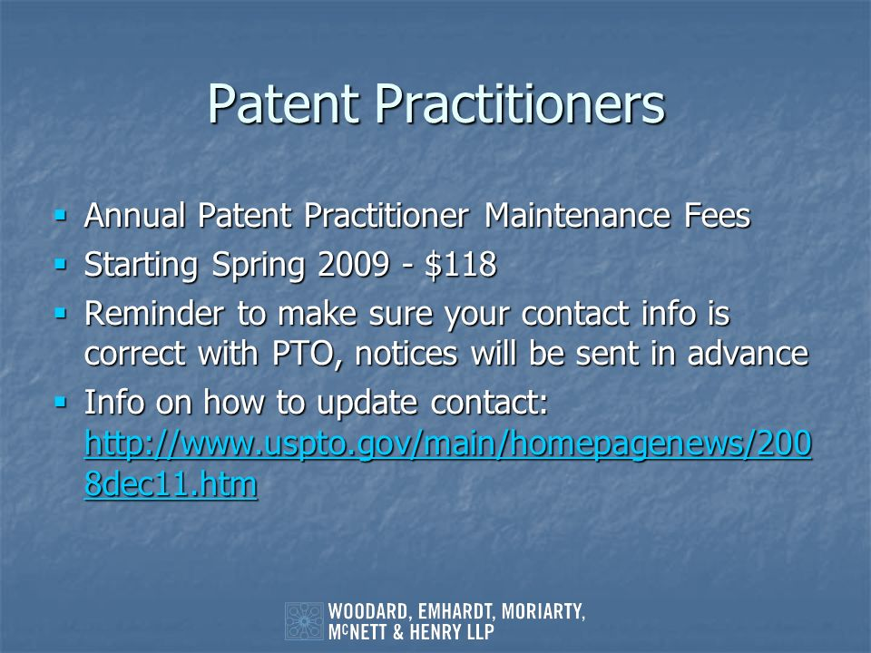 Patent Practitioners Annual Patent Practitioner Maintenance Fees Annual Patent Practitioner Maintenance Fees Starting Spring 2009 - $118 Starting Spri